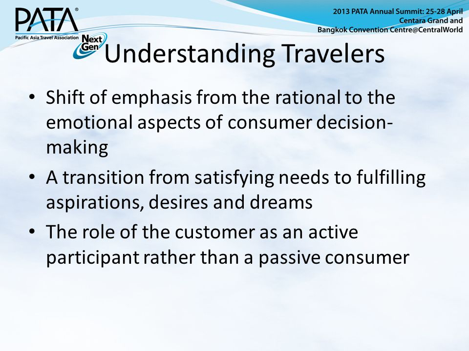 Understanding Travelers Shift of emphasis from the rational to the emotional aspects of consumer decision- making A transition from satisfying needs to fulfilling aspirations, desires and dreams The role of the customer as an active participant rather than a passive consumer