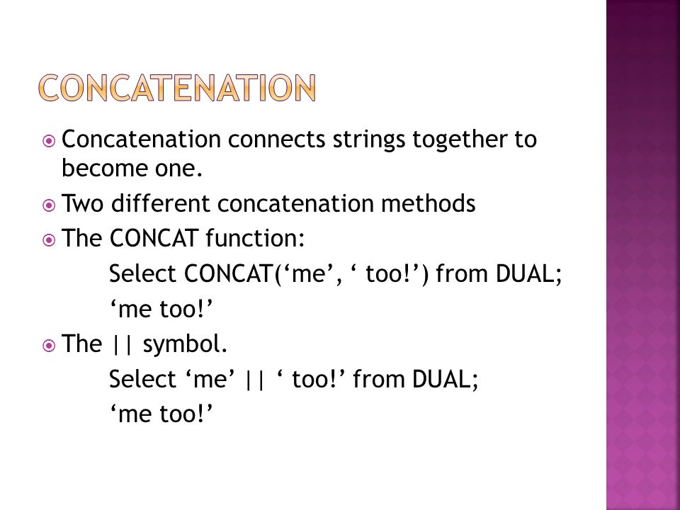  Concatenation connects strings together to become one.