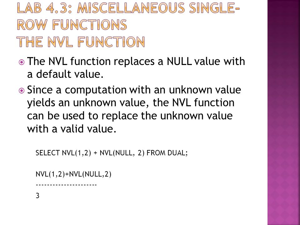  The NVL function replaces a NULL value with a default value.