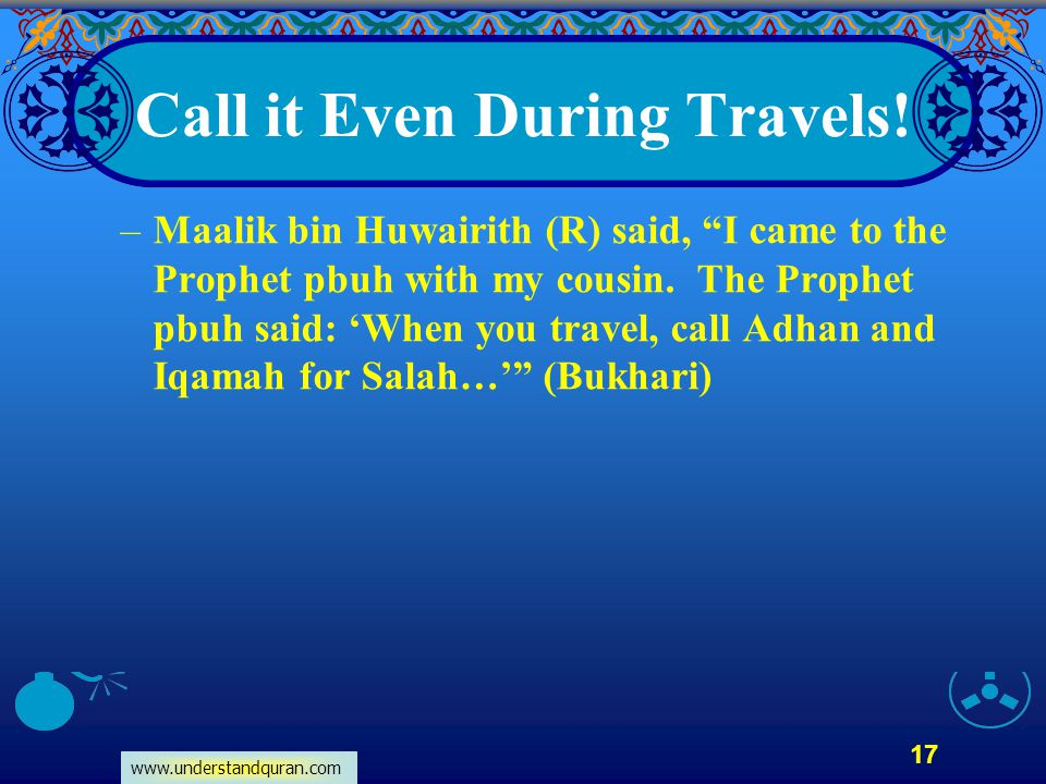 """www.understandquran.com 17 Call it Even During Travels! –Maalik bin Huwairith (R) said, """"I came to the Prophet pbuh with my cousin. The Prophet pbuh s"""