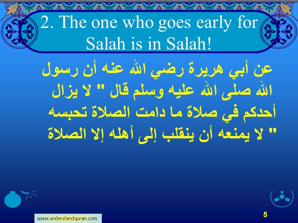 www.understandquran.com 5 2. The one who goes early for Salah is in Salah! عن أبي هريرة رضي الله عنه أن رسول الله صلى الله عليه وسلم قال