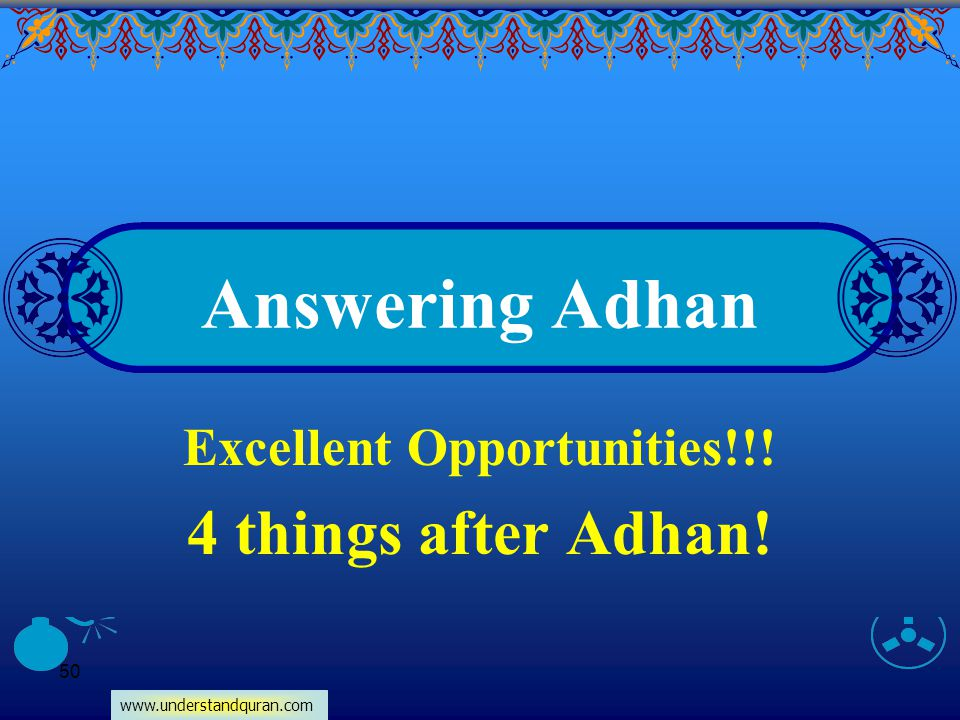 www.understandquran.com 50 Answering Adhan Excellent Opportunities!!! 4 things after Adhan!
