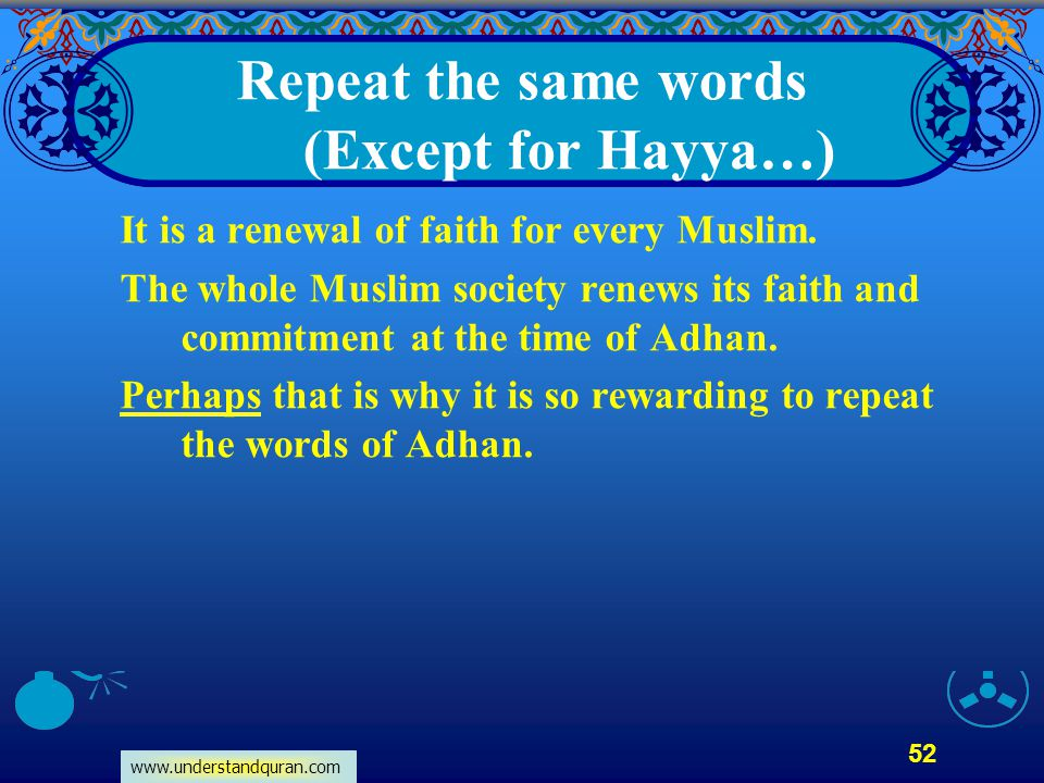 www.understandquran.com 52 Repeat the same words (Except for Hayya…) It is a renewal of faith for every Muslim. The whole Muslim society renews its fa