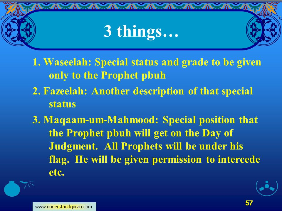www.understandquran.com 57 3 things… 1. Waseelah: Special status and grade to be given only to the Prophet pbuh 2. Fazeelah: Another description of th
