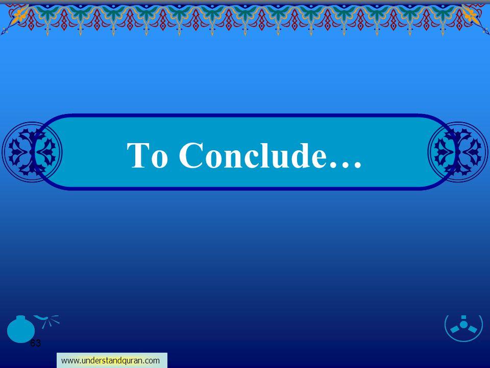 www.understandquran.com 63 To Conclude…