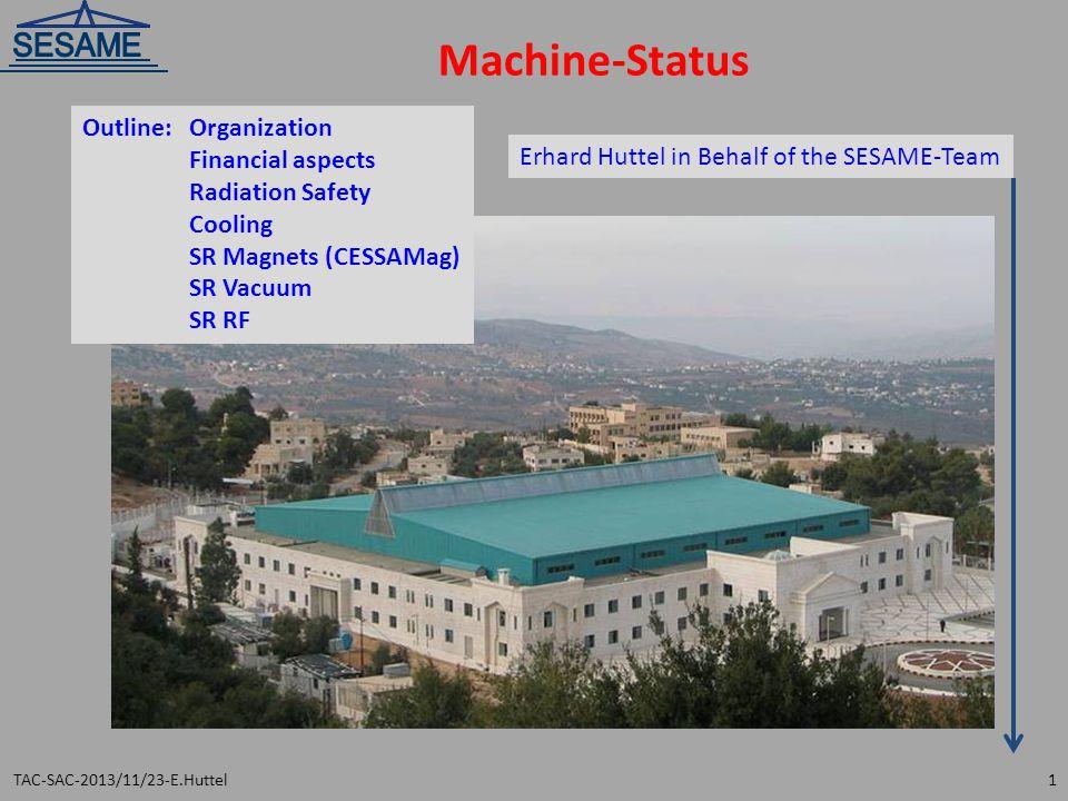 Machine-Status Outline:Organization Financial aspects Radiation Safety Cooling SR Magnets (CESSAMag) SR Vacuum SR RF TAC-SAC-2013/11/23-E.Huttel1 Erhard Huttel in Behalf of the SESAME-Team