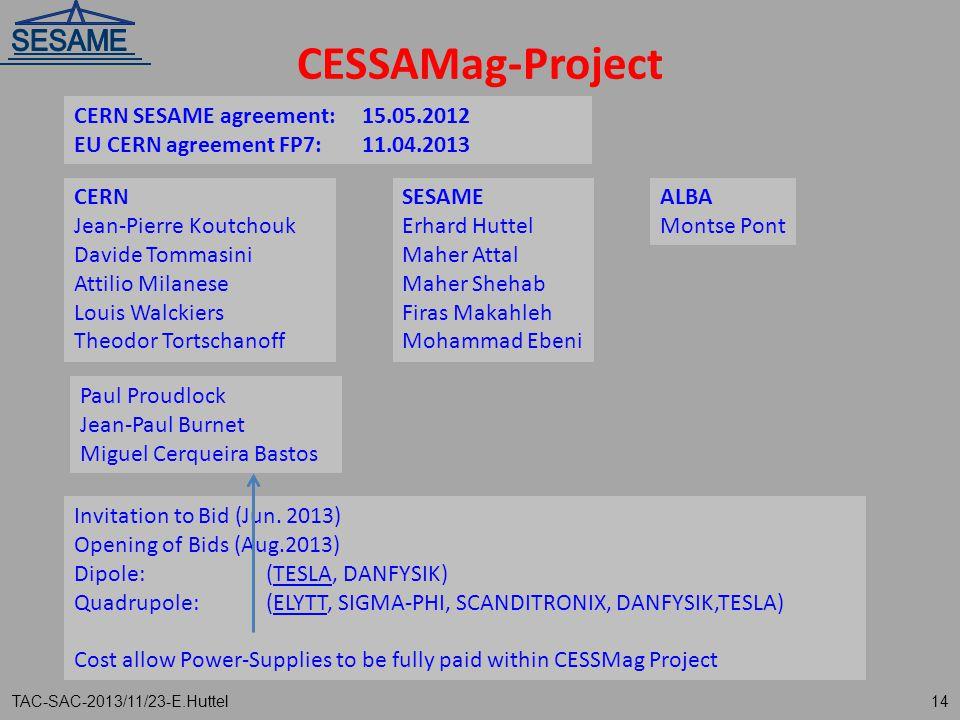 CESSAMag-Project TAC-SAC-2013/11/23-E.Huttel14 Invitation to Bid (Jun. 2013) Opening of Bids (Aug.2013) Dipole: (TESLA, DANFYSIK) Quadrupole: (ELYTT,