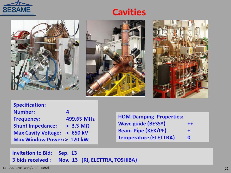 Cavities TAC-SAC-2013/11/23-E.Huttel 21 Invitation to Bid: Sep. 13 3 bids received :Nov. 13(RI, ELETTRA, TOSHIBA) Specification: Number: 4 Frequency: