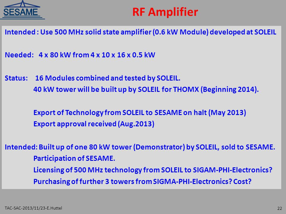 RF Amplifier TAC-SAC-2013/11/23-E.Huttel 22 Intended : Use 500 MHz solid state amplifier (0.6 kW Module) developed at SOLEIL Needed: 4 x 80 kW from 4