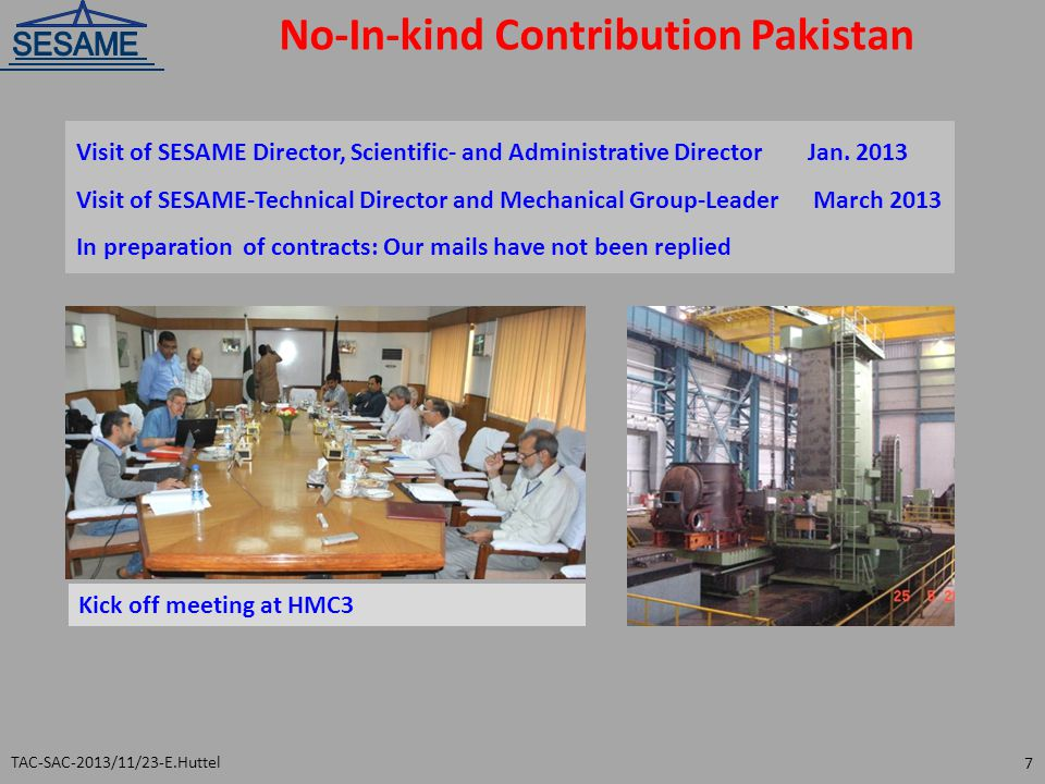 No-In-kind Contribution Pakistan TAC-SAC-2013/11/23-E.Huttel 7 Visit of SESAME Director, Scientific- and Administrative Director Jan. 2013 Visit of SE