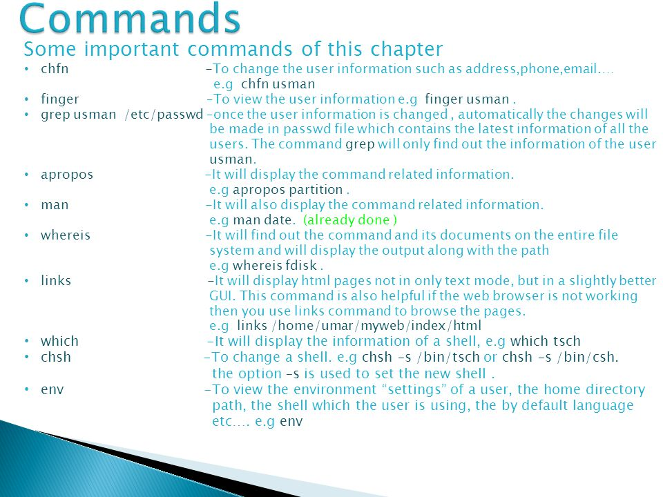 Some important commands of this chapter chfn -To change the user information such as address,phone,email.… e.g chfn usman finger –To view the user inf