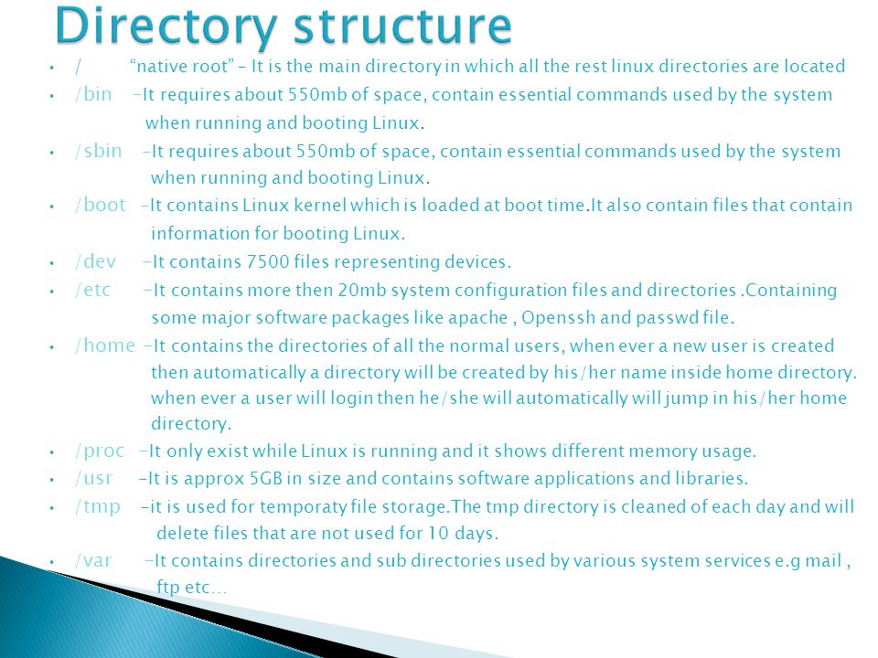 "/ ""native root"" – It is the main directory in which all the rest linux directories are located /bin - It requires about 550mb of space, contain essent"