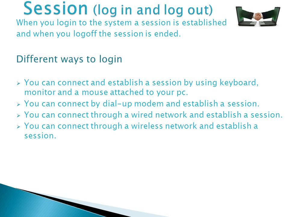 When you login to the system a session is established and when you logoff the session is ended.
