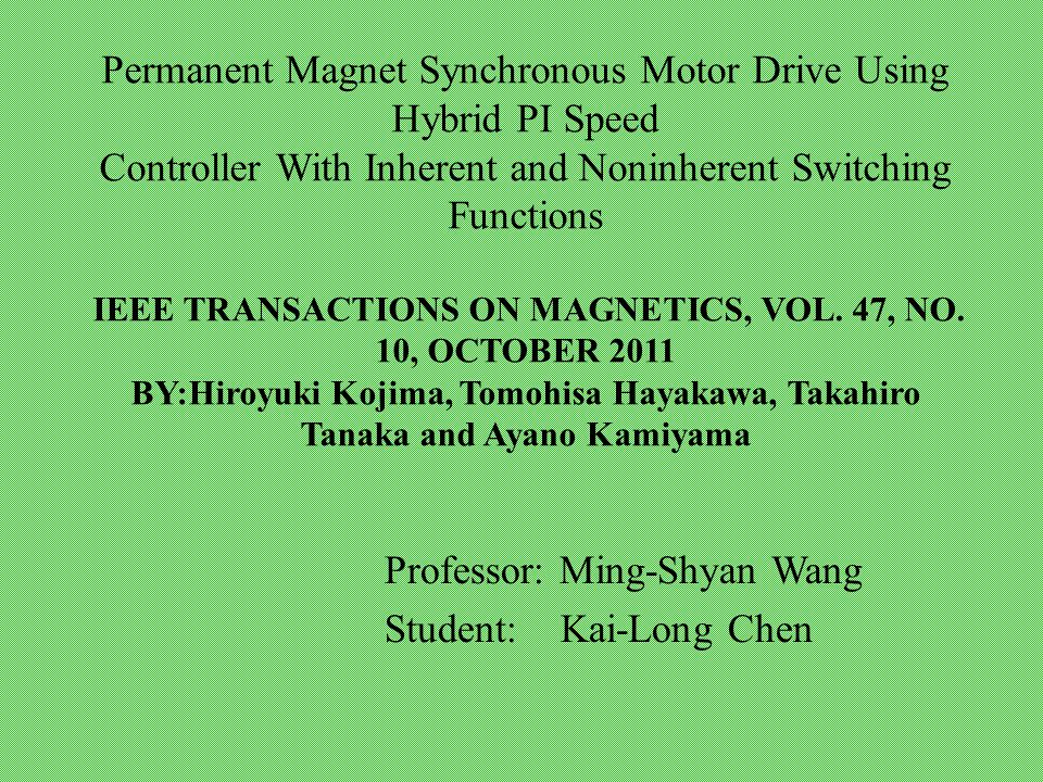 Permanent Magnet Synchronous Motor Drive Using Hybrid PI Speed Controller With Inherent and Noninherent Switching Functions IEEE TRANSACTIONS ON MAGNETICS, VOL.