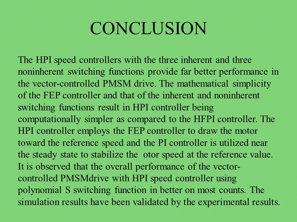 CONCLUSION The HPI speed controllers with the three inherent and three noninherent switching functions provide far better performance in the vector-controlled PMSM drive.