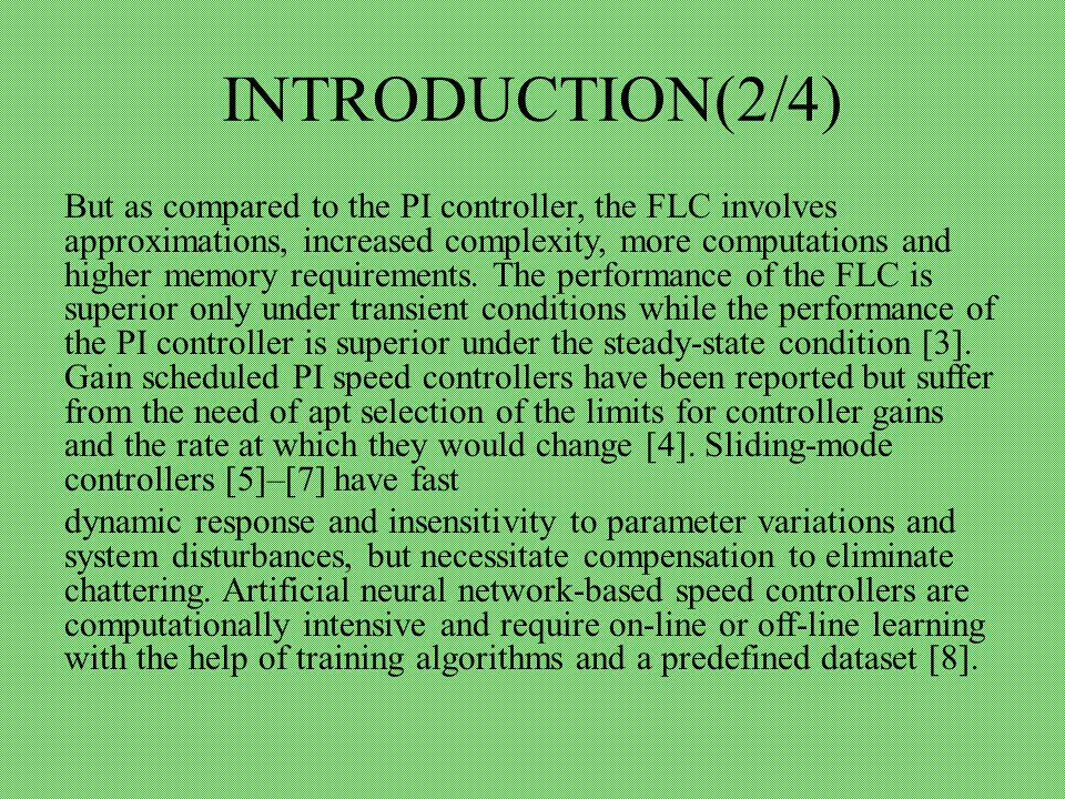 INTRODUCTION(2/4) But as compared to the PI controller, the FLC involves approximations, increased complexity, more computations and higher memory requirements.