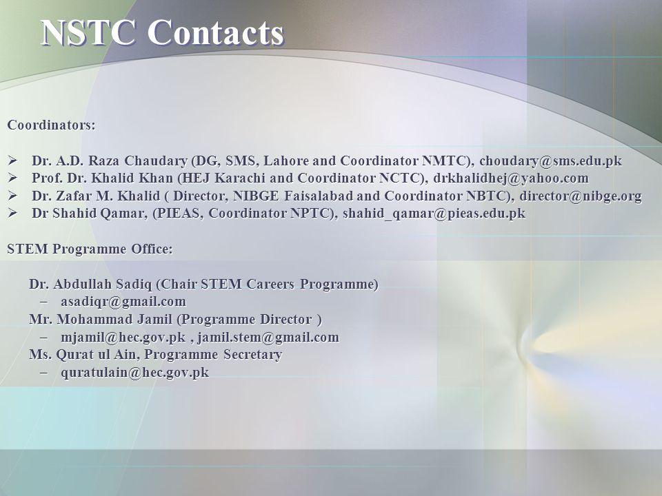 NSTC Contacts Coordinators:  Dr. A.D. Raza Chaudary (DG, SMS, Lahore and Coordinator NMTC), choudary@sms.edu.pk  Prof. Dr. Khalid Khan (HEJ Karachi