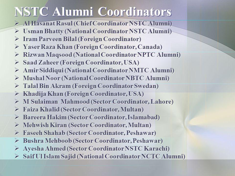 NSTC Alumni Coordinators  Al Hasanat Rasul (Chief Coordinator NSTC Alumni)  Usman Bhatty (National Coordinator NSTC Alumni)  Iram Parveen Bilal (Fo