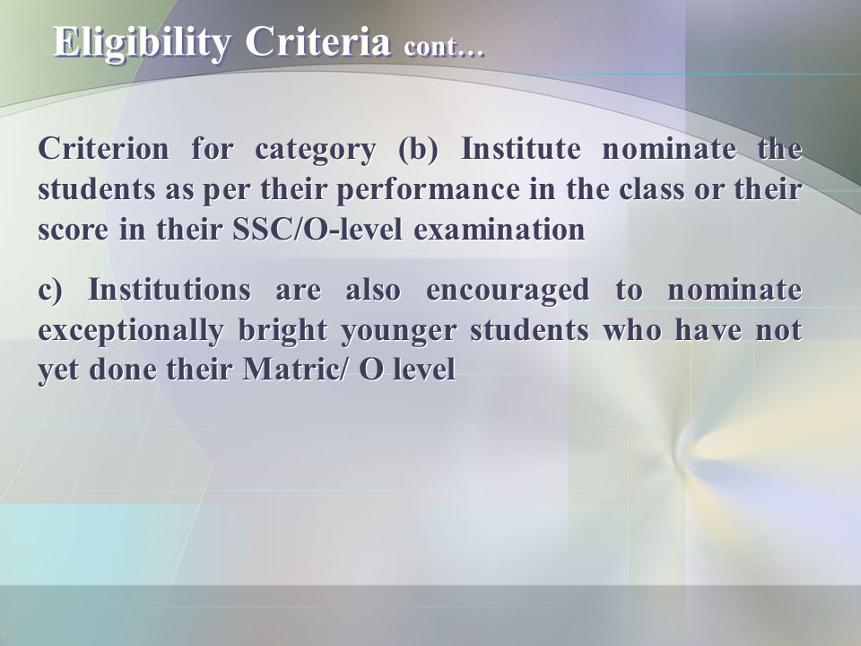 Eligibility Criteria cont… Criterion for category (b) Institute nominate the students as per their performance in the class or their score in their SS