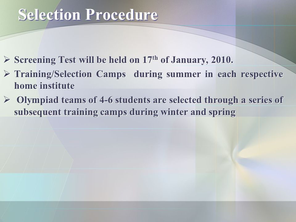 Selection Procedure  Screening Test will be held on 17 th of January, 2010.  Training/Selection Camps during summer in each respective home institut
