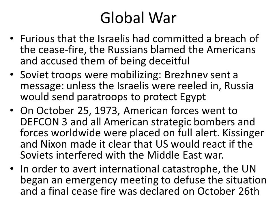 Global War Furious that the Israelis had committed a breach of the cease-fire, the Russians blamed the Americans and accused them of being deceitful S