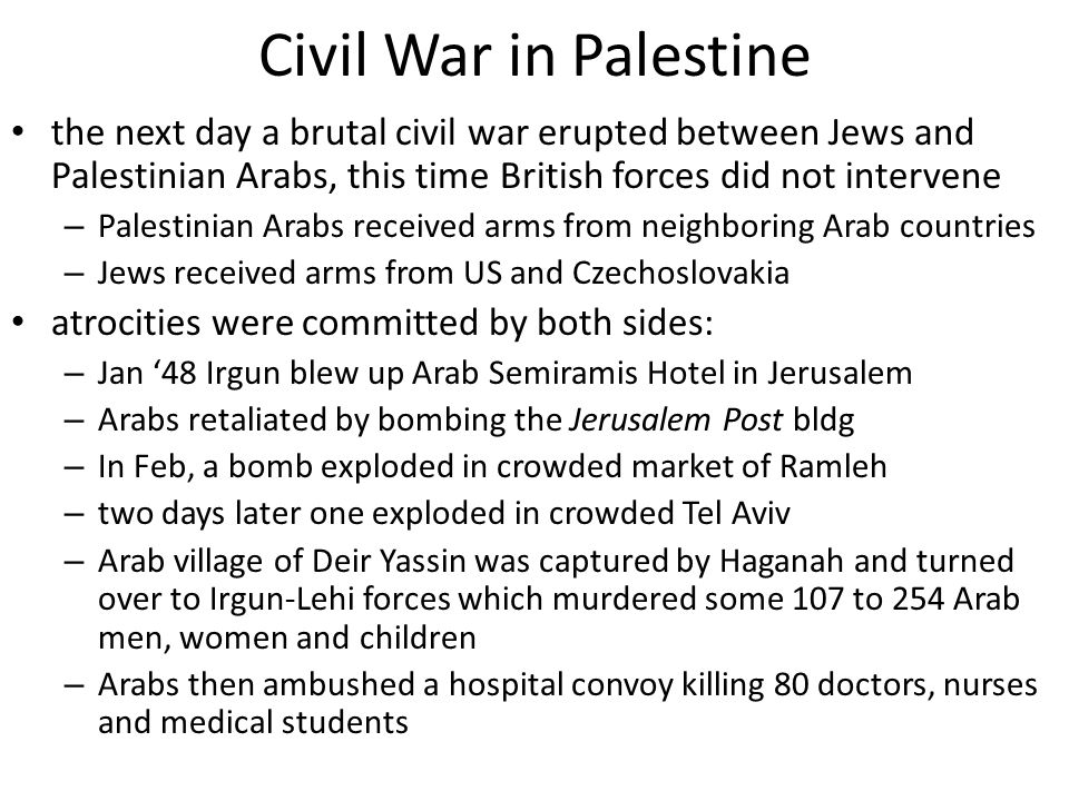 Civil War in Palestine the next day a brutal civil war erupted between Jews and Palestinian Arabs, this time British forces did not intervene – Palest