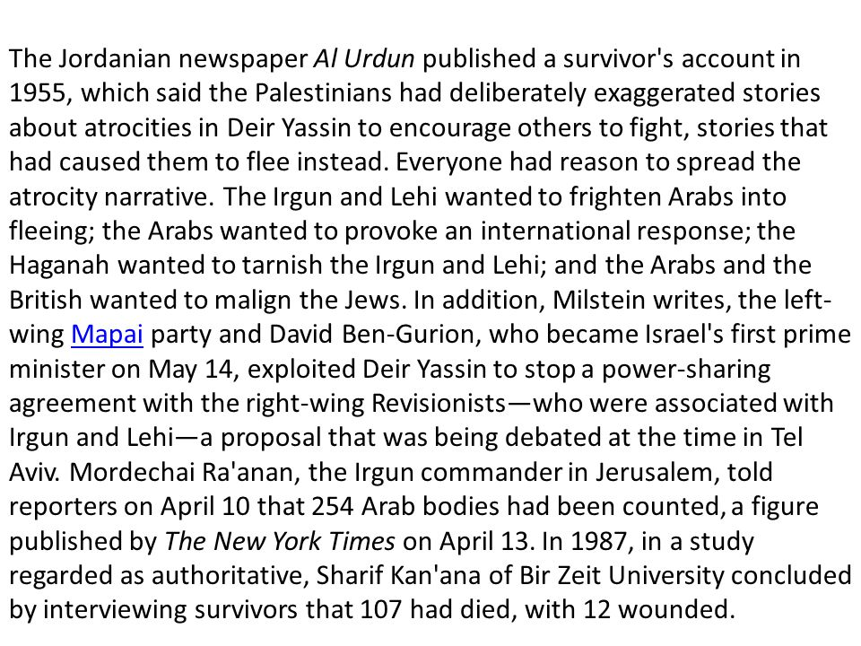 The Jordanian newspaper Al Urdun published a survivor's account in 1955, which said the Palestinians had deliberately exaggerated stories about atroci