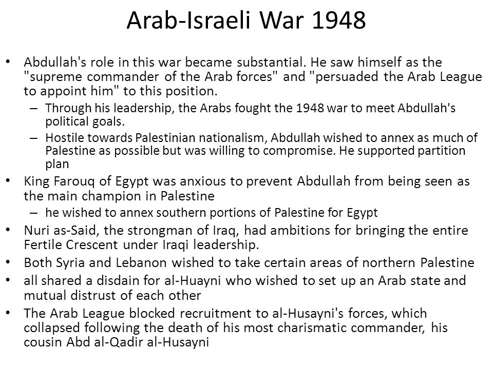 Arab-Israeli War 1948 Abdullah's role in this war became substantial. He saw himself as the