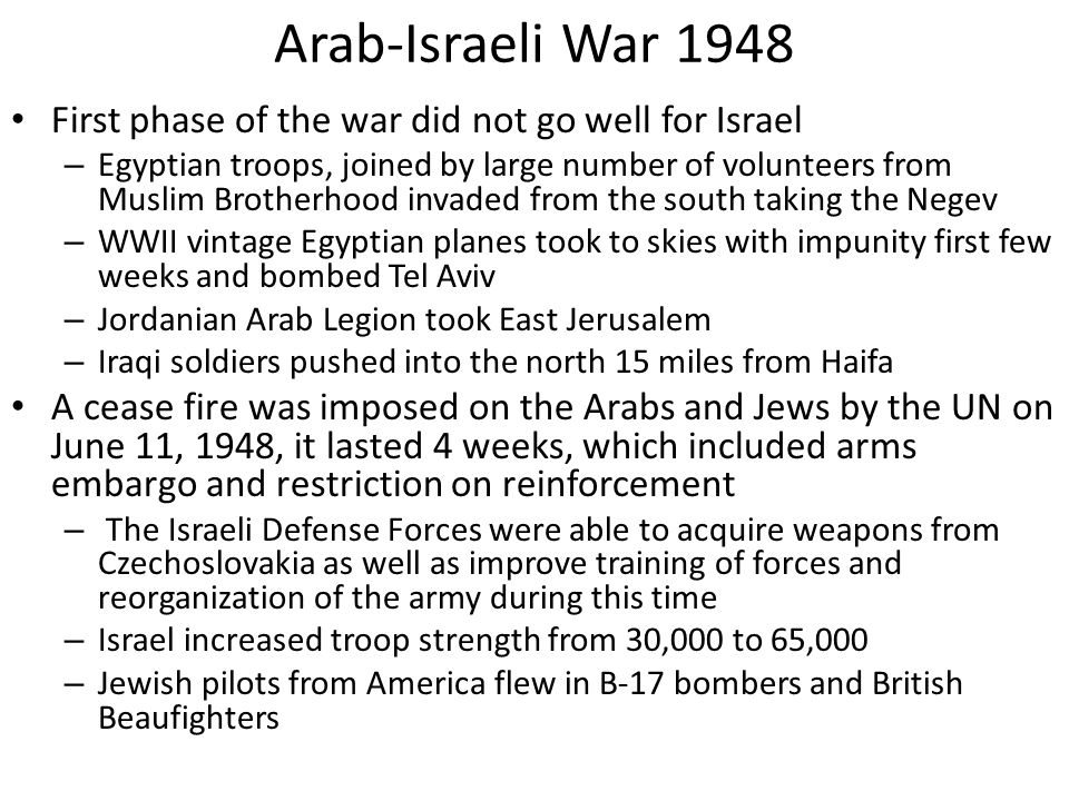 Arab-Israeli War 1948 First phase of the war did not go well for Israel – Egyptian troops, joined by large number of volunteers from Muslim Brotherhoo