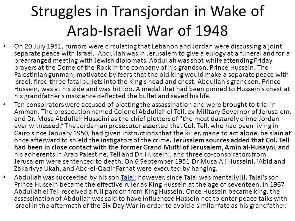 Struggles in Transjordan in Wake of Arab-Israeli War of 1948 On 20 July 1951, rumors were circulating that Lebanon and Jordan were discussing a joint