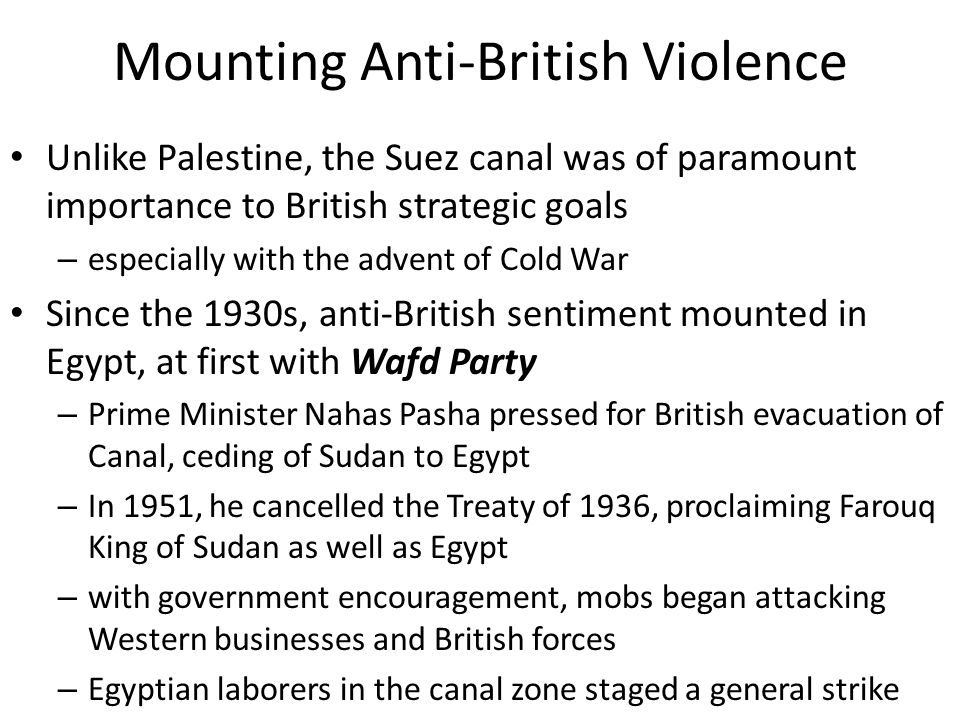 Mounting Anti-British Violence Unlike Palestine, the Suez canal was of paramount importance to British strategic goals – especially with the advent of