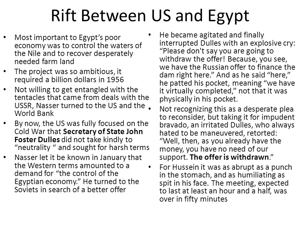 Rift Between US and Egypt Most important to Egypt's poor economy was to control the waters of the Nile and to recover desperately needed farm land The