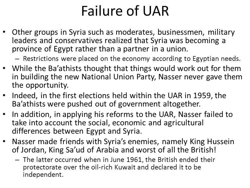 Failure of UAR Other groups in Syria such as moderates, businessmen, military leaders and conservatives realized that Syria was becoming a province of