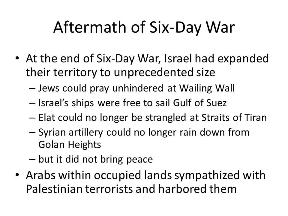Aftermath of Six-Day War At the end of Six-Day War, Israel had expanded their territory to unprecedented size – Jews could pray unhindered at Wailing