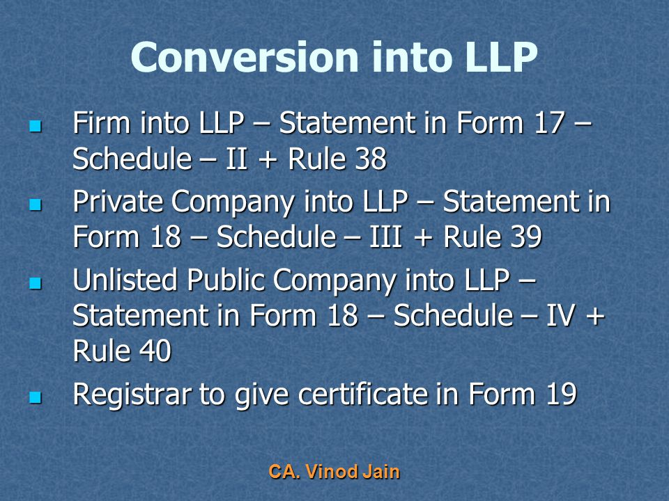 CA. Vinod Jain LLP Agreement – Rules RuleRegardingDescription 16(2) Other address for service of documents Consent of all partners required 17(1) Chan