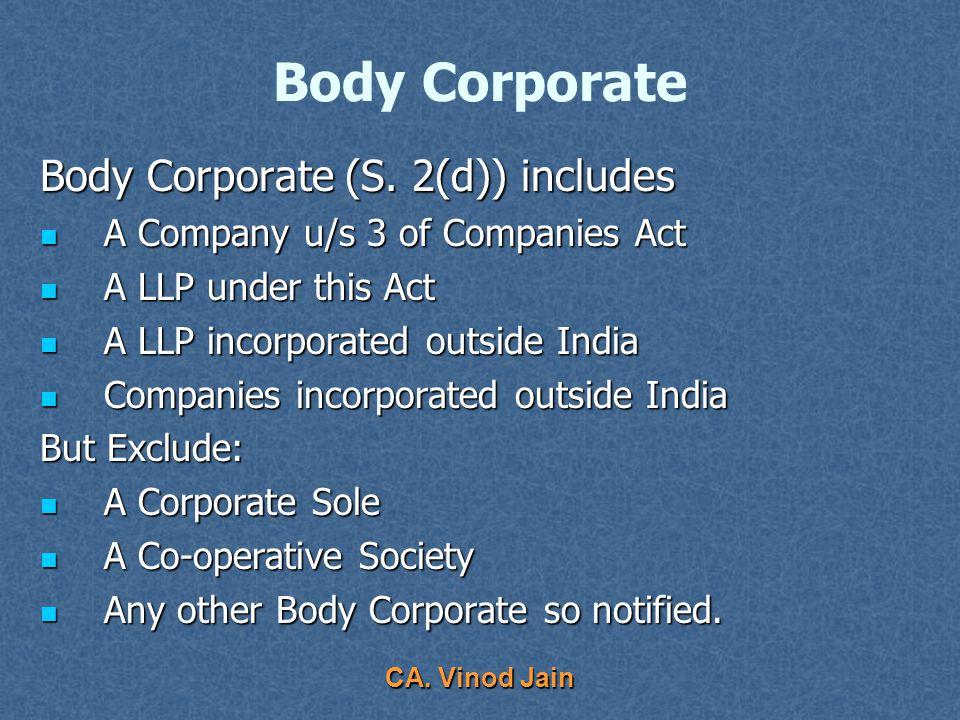 CA. Vinod Jain Partner in an LLP Any Individual Any Individual Any Body Corporate Any Body Corporate However individuals cannot become partner if: How
