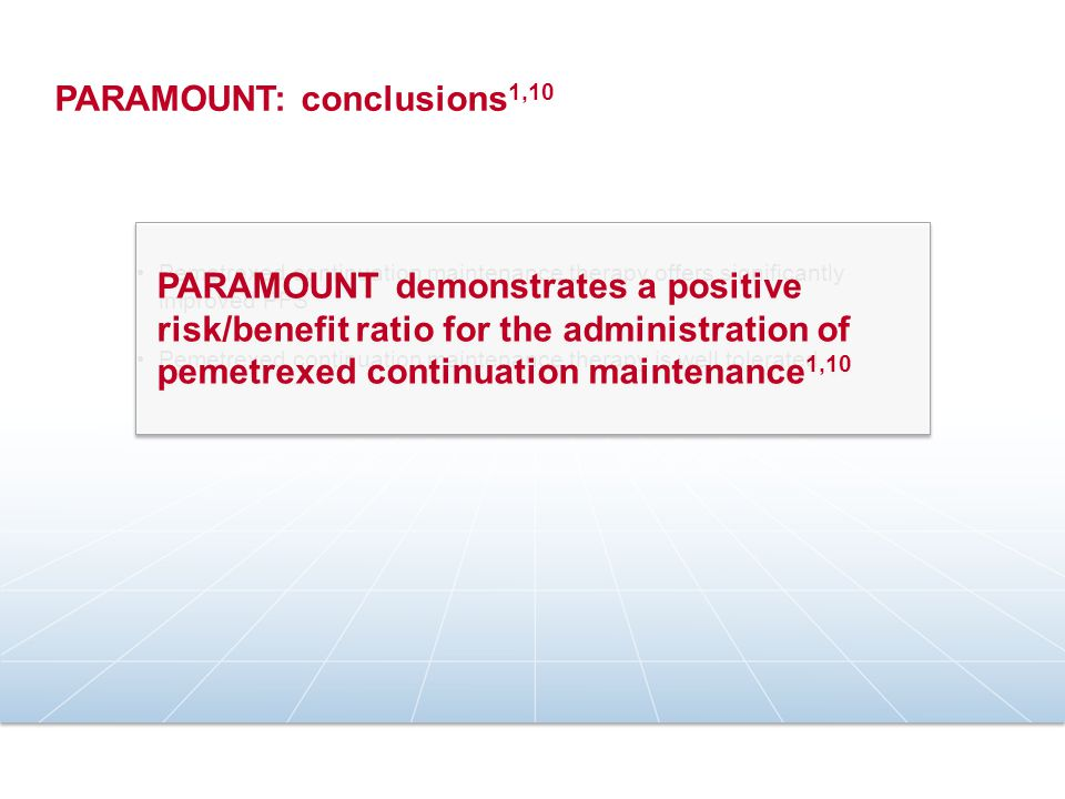 Pemetrexed continuation maintenance therapy offers significantly improved PFS Pemetrexed continuation maintenance therapy is well tolerated PARAMOUNT