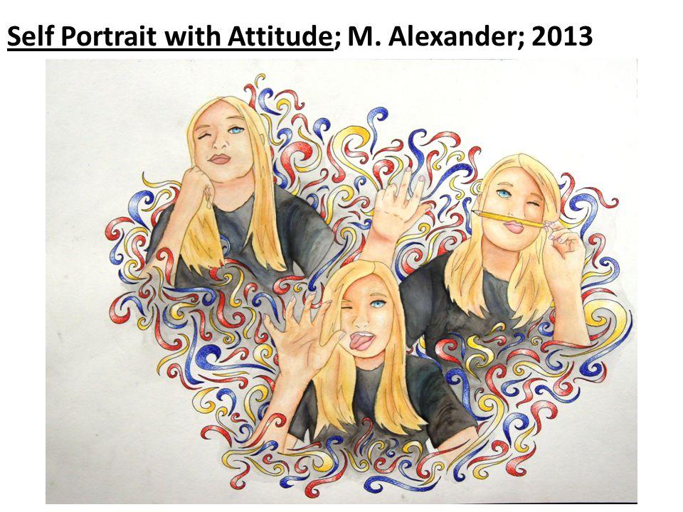Self Portrait with Attitude; M. Alexander; 2013