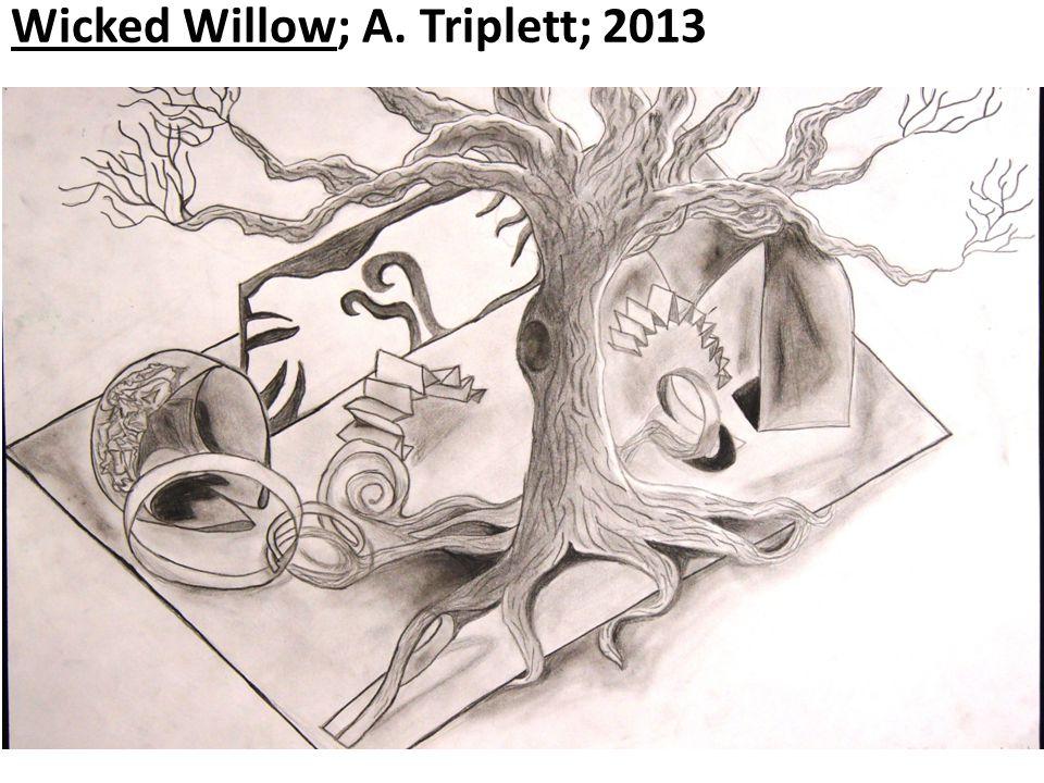 Wicked Willow; A. Triplett; 2013