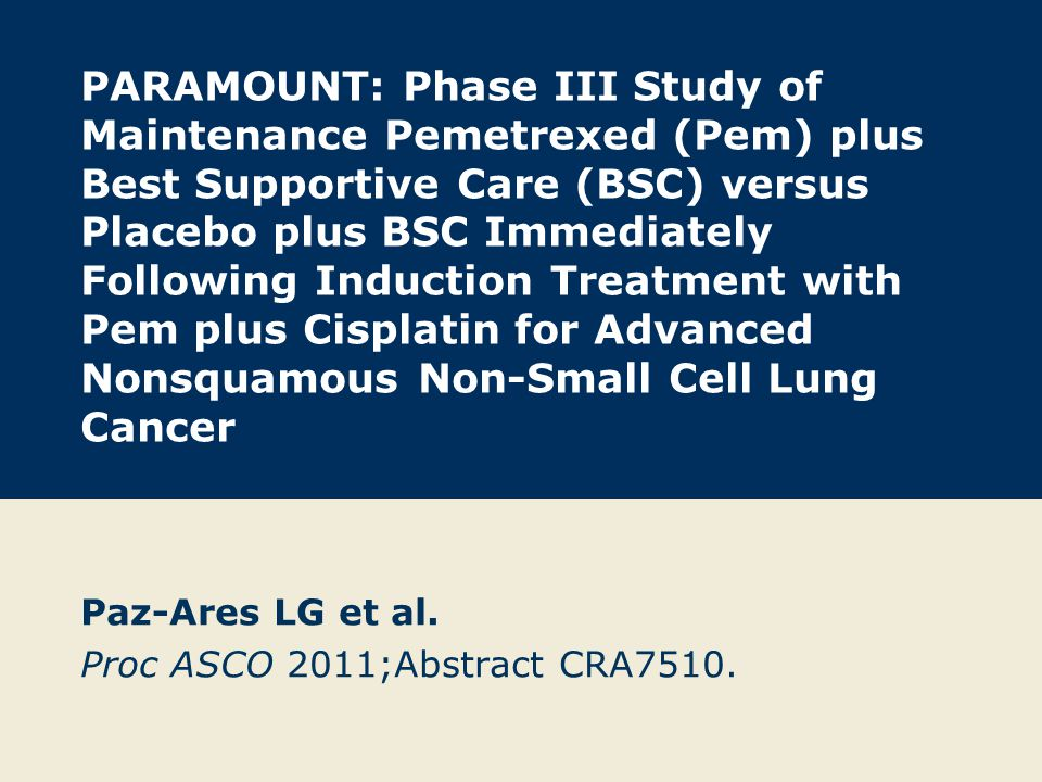 PARAMOUNT: Phase III Study of Maintenance Pemetrexed (Pem) plus Best Supportive Care (BSC) versus Placebo plus BSC Immediately Following Induction Tre