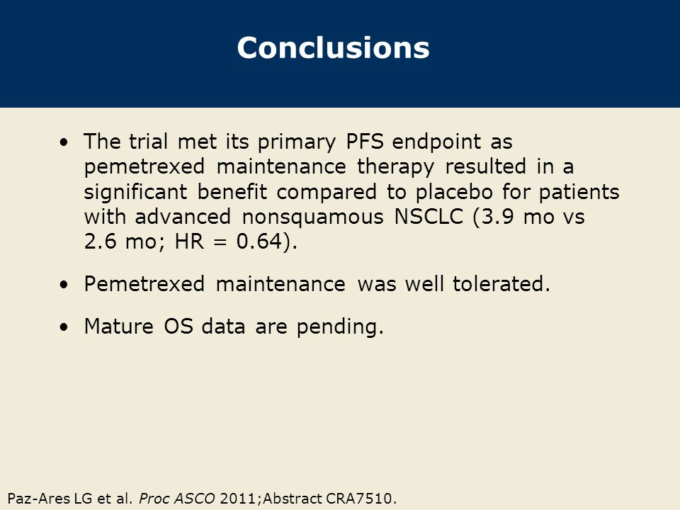 Conclusions The trial met its primary PFS endpoint as pemetrexed maintenance therapy resulted in a significant benefit compared to placebo for patient