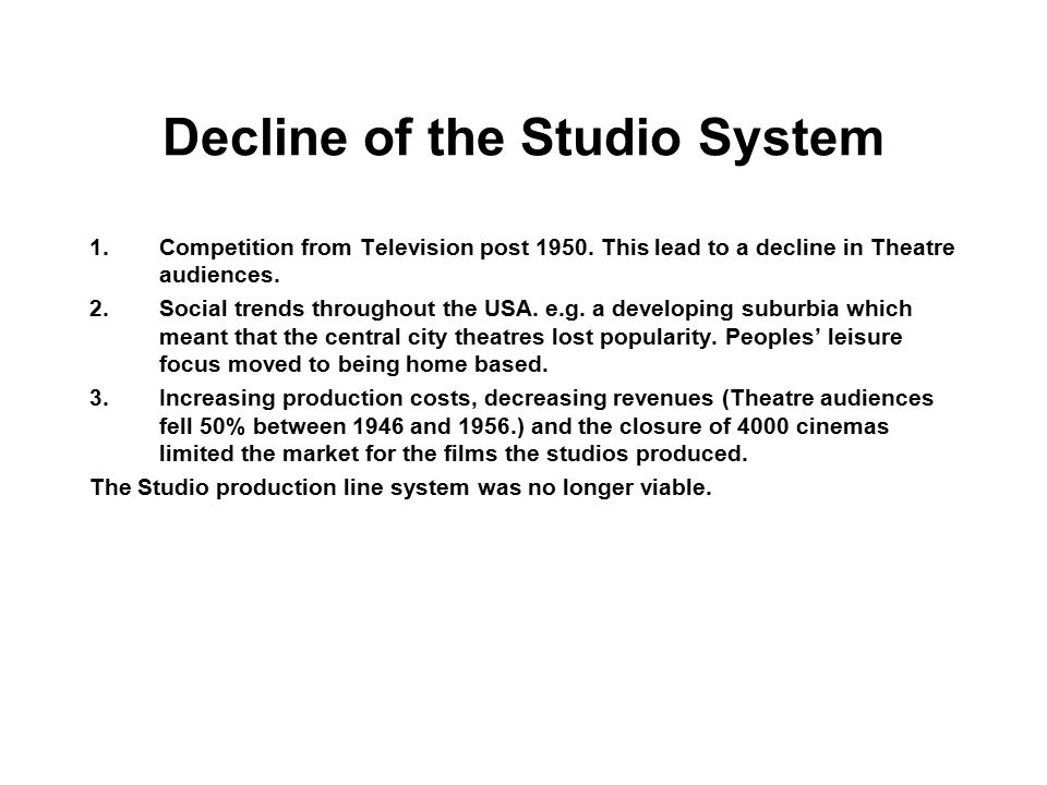 Decline of the Studio System From 1949 the Studio System began to decline.