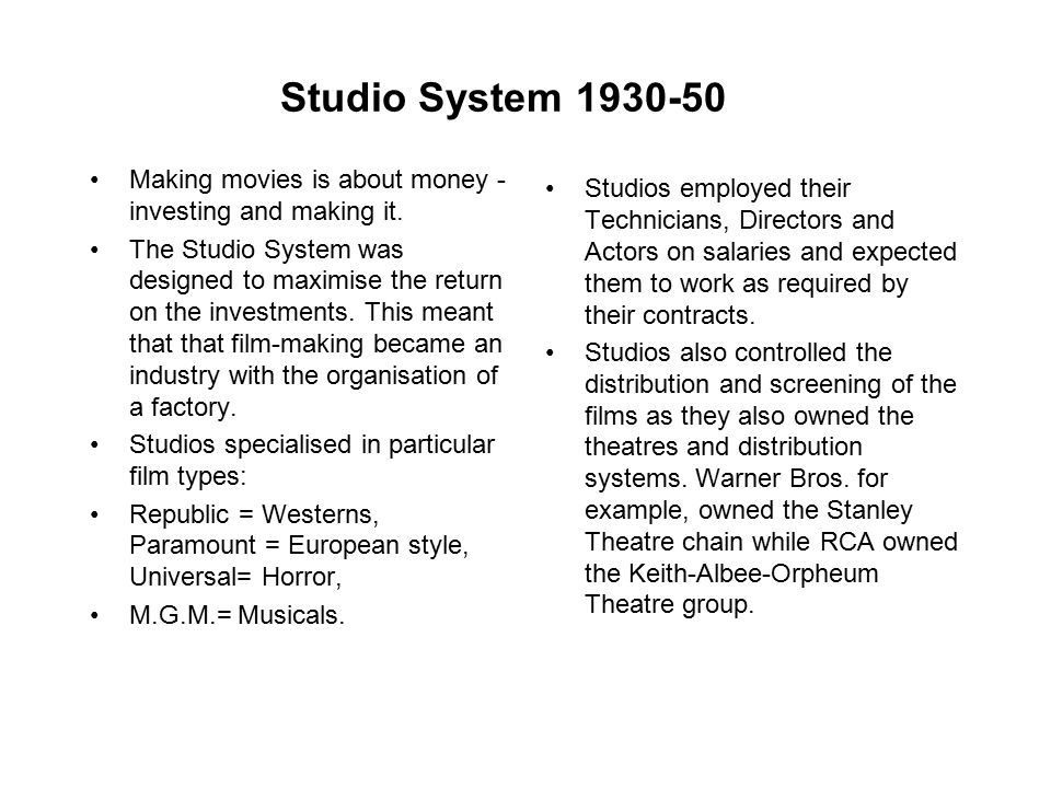 Studio System As the cost of making films increased the ability of individual to finance a movie was limited.