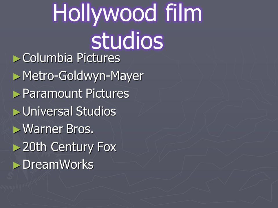 ► Columbia Pictures ► Metro-Goldwyn-Mayer ► Paramount Pictures ► Universal Studios ► Warner Bros.