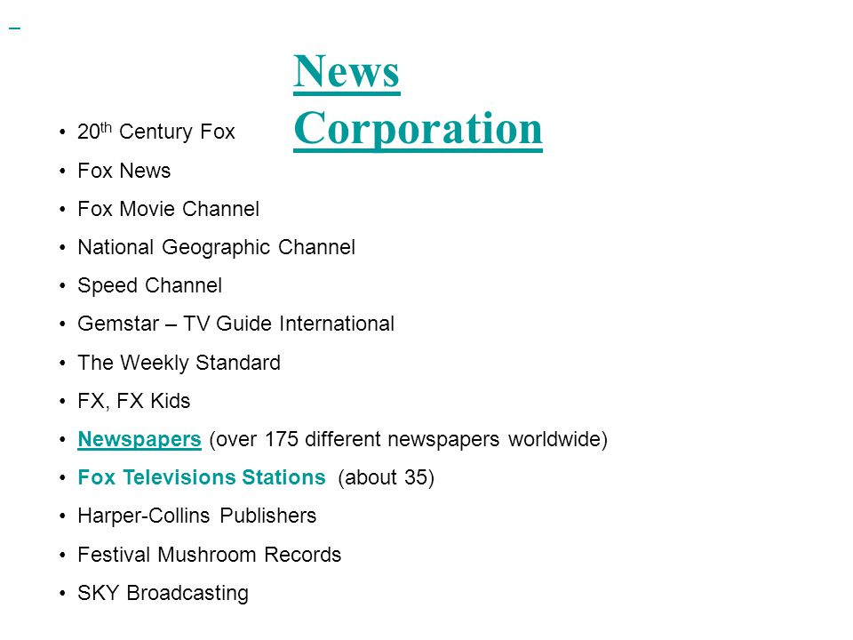 News Corporation 20 th Century Fox Fox News Fox Movie Channel National Geographic Channel Speed Channel Gemstar – TV Guide International The Weekly St