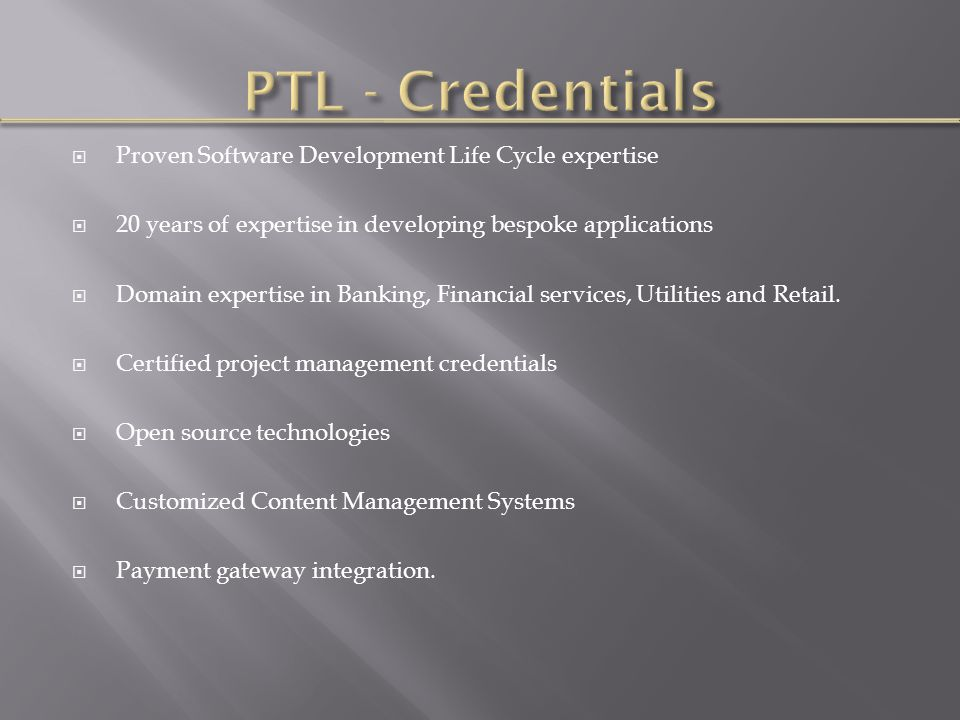  Proven Software Development Life Cycle expertise  20 years of expertise in developing bespoke applications  Domain expertise in Banking, Financial