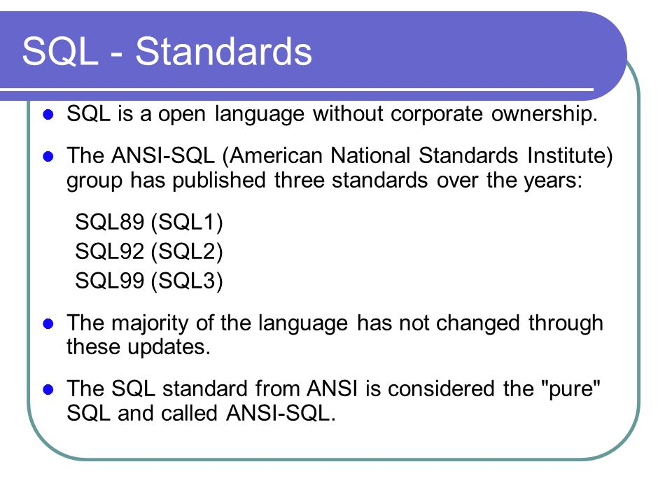 SQL - Standards SQL is a open language without corporate ownership.