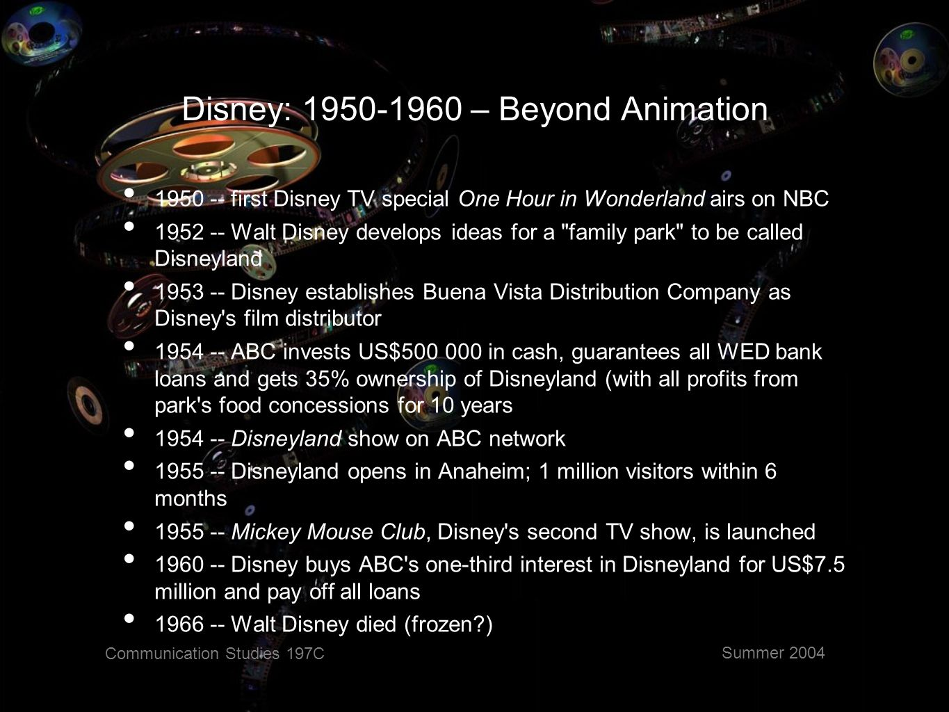 Communication Studies 197C Summer 2004 Disney: 1980-2004 – Further Expansions 1983 -- Disney Channel; Tokyo Disneyland – licensed 1984 -- Michael Eisner, from Paramount, became CEO of Disney after failed takeover bid for company by Bass Bros.; First Touchstone release 1986 -- Capital Cities Communications buys ABC network for US$3.5 billion to create Capital Cities-ABC 1987 -- first Disney Store opens 1990 -- first Hollywood Pictures release 1992 -- Disneyland Paris opens 1993 -- buys Miramax for US$80m