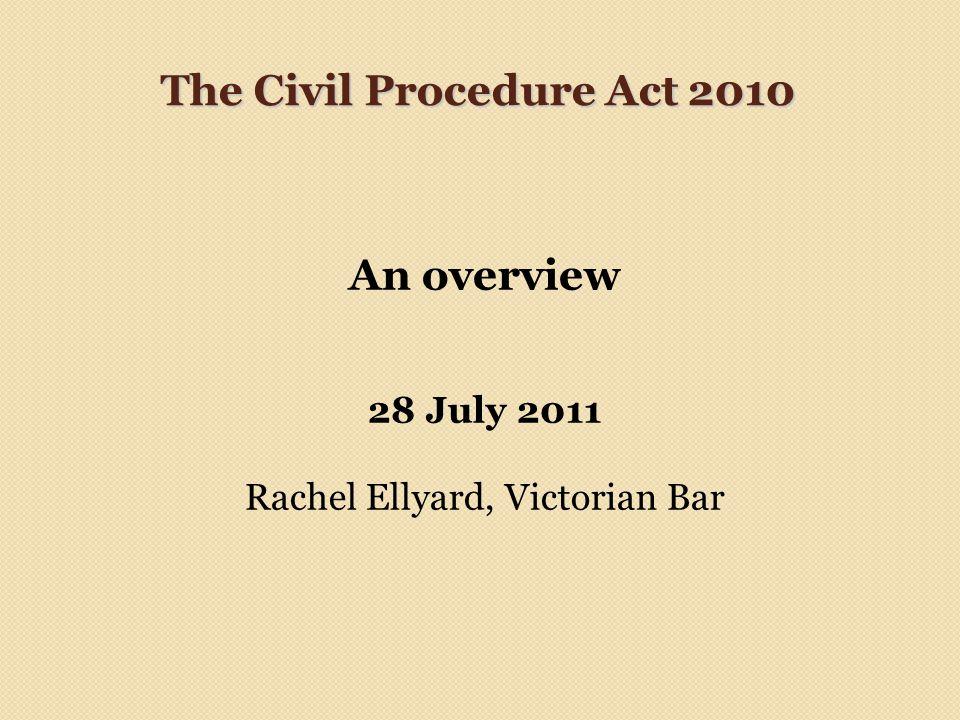 The Civil Procedure Act 2010 An overview 28 July 2011 Rachel Ellyard, Victorian Bar