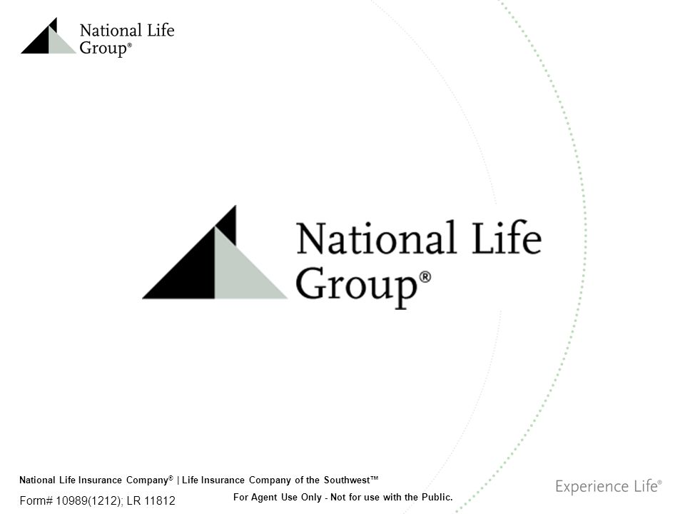 National Life Insurance Company ® | Life Insurance Company of the Southwest™ For Agent Use Only - Not for use with the Public.